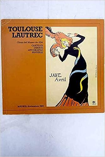 Toulouse Lautrec. Obras del Museo de Albi. Carteles, dibujos ...