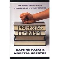 Professing Feminism: Cautionary Tales from the Strange World of Women's Studies