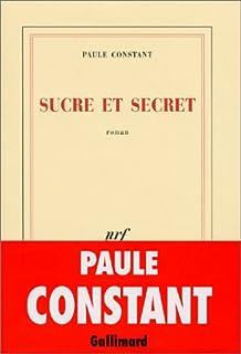 Sucre et secret : roman, Constant, Paule