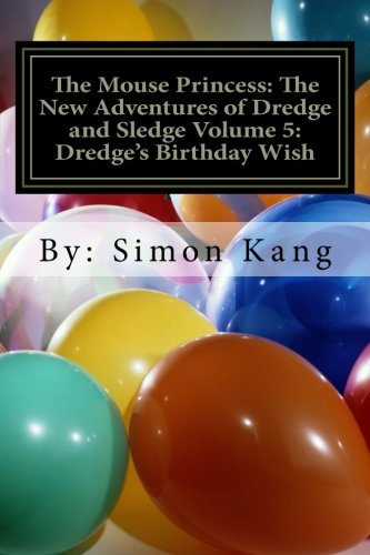 The Mouse Princess: The New Adventures of Dredge and Sledge Volume 5: Dredge's Birthday Wish: You're invited to Dredge's
