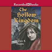 The Hollow Kingdom: THe Hollow Kingdom, Book 1   Clare Dunkle