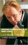 Adventures of Horatio Caine (A CSI Miami Legend): a CSI Miami fanfiction