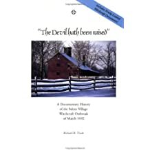 The Devil Hath Been Raised: A Documentary History of the Salem Village Witchcraft Outbreak of March 1692; Together With a Collection of Newly Located and Gathered Witchcraft Documents