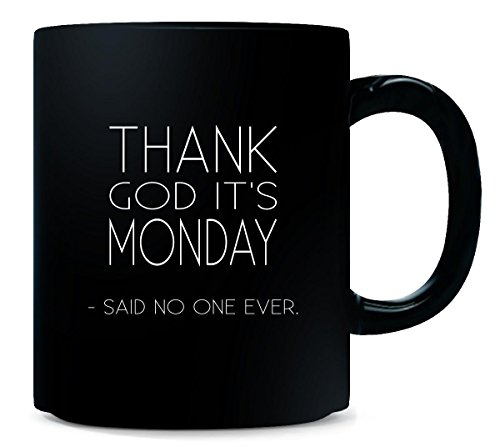 Thank God It Is Monday Said No One Ever Fun Cool Design Gift Mug