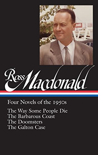 Ross Macdonald: Four Novels of the 1950s (LOA #264): The Way Some People Die / The Barbarous Coast / The Doomsters / The Galton Case (The Library of America)