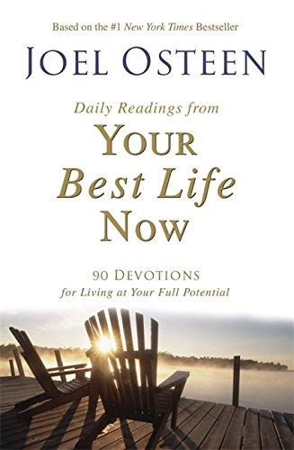 Daily Readings from Your Best Life Now: 90 Devotions for Living at Your Full Potential (Joel Osteen Your Best Life Now)