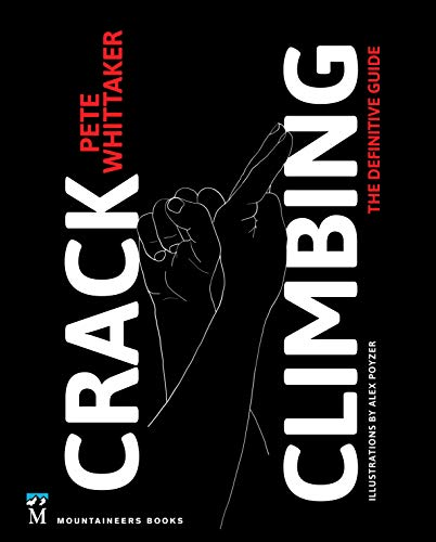 Crack Climbing: The Definitive Guide (Mountaineers Outdoor Expert)