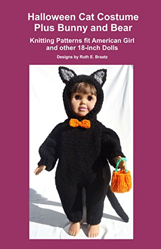 (Halloween Cat Costume Plus Bunny and Bear: Knitting Patterns fit American Girl and other 18-Inch)
