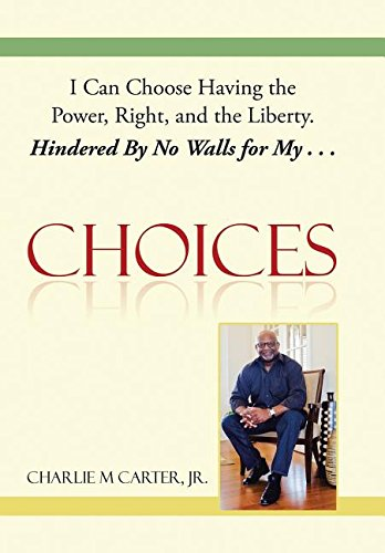 Choices: I Can Choose Having the Power, Right, and the Liberty. Hindered By No Walls for My . . . pdf