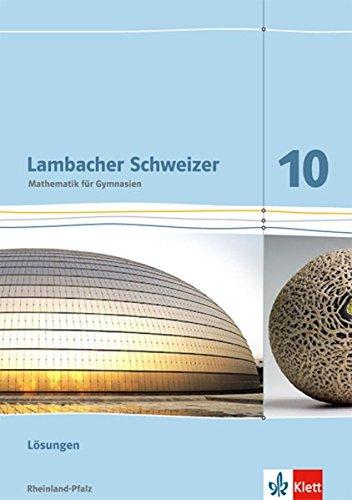 Lambacher Schweizer Mathematik 10. Ausgabe Rheinland-Pfalz: Lösungen Klasse 10 (Lambacher Schweizer. Ausgabe für Rheinland-Pfalz ab 2012)