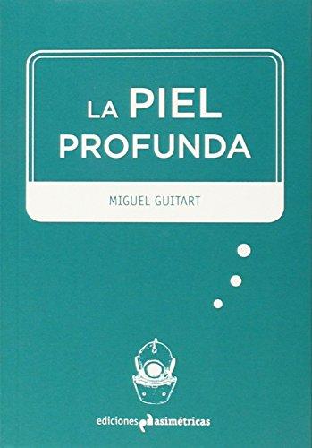 Descargar Libro La Piel Profunda Miguel Guitart Vilches