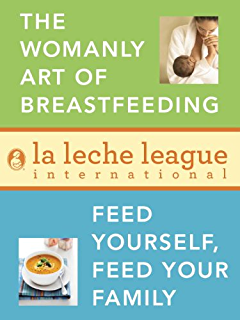 La Leche League 2-Book Bundle: The Womanly Art of Breastfeeding; Feed Yourself