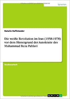 Die weiße Revolution im Iran (1958-1978) vor dem Hintergrund der Autokratie des Muhammad Reza Pahlavi (German Edition)
