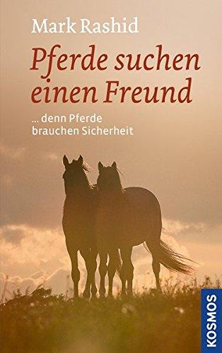 Pferde suchen einen Freund: denn Pferde brauchen Sicherheit Gebundenes Buch – 7. Januar 2015 Mark Rashid Franckh Kosmos Verlag 344014156X Pferdesport