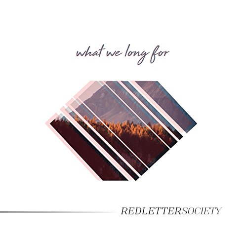 Red Letter Society - What We Long For 2017