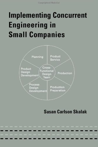 Implementing Concurrent Engineering in Small Companies (Mechanical Engineering, 145)