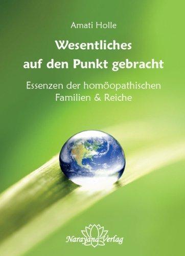 Wesentliches auf den Punkt gebracht: Essenzen der homöopathischen Familien & Reiche von Amati Holle (1. Januar 2013) Gebundene Ausgabe