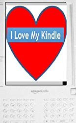 ILMK! (I Love My Kindle!): Being an Appreciation of Amazon's E-Book Reader, with Tips, Explanations, and Humor (Revised Edition)