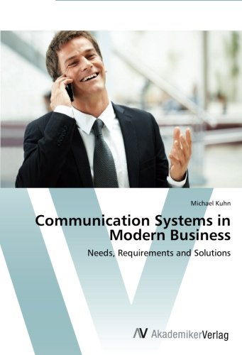 Communication Systems in Modern Business: Needs, Requirements and Solutions PDF