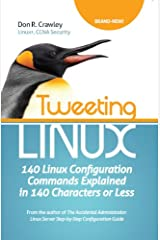 Tweeting Linux: 140 Linux Configuration Commands Explained in 140 Characters or Less Kindle Edition