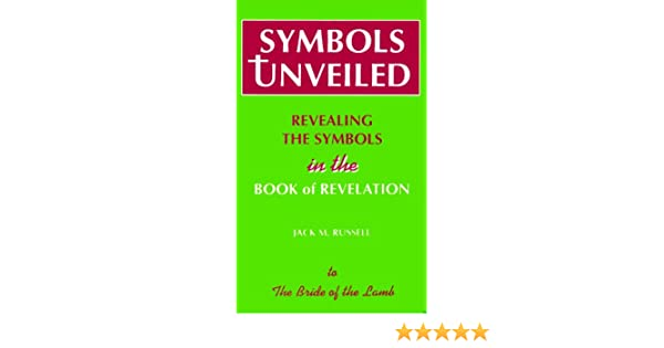 Symbols Unveiled Revealing The Symbols In The Book Of Revelation