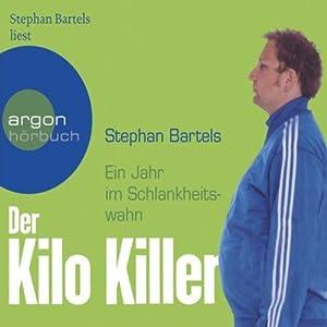 Der Kilo-Killer. Ein Jahr im Schlankheitswahn Hörbuch