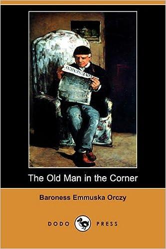 The Old Man In The Corner Dodo Press Emmuska Baroness Orczy
