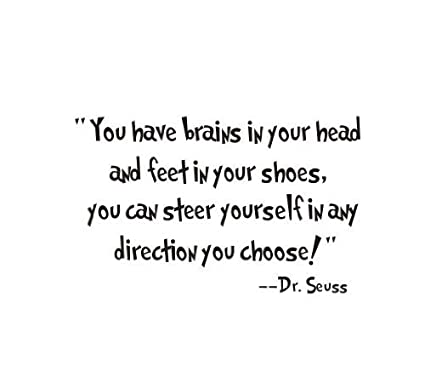 You Have Brains In Your Head And Feet In Your Shoes Quote From Dr. Seuss