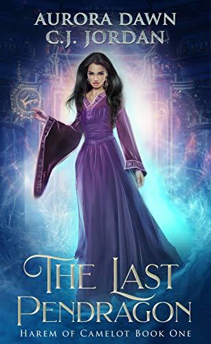 Pdf Romance The Last Pendragon: A Reverse Harem Arthurian Fantasy (Harem of Camelot Book 1)