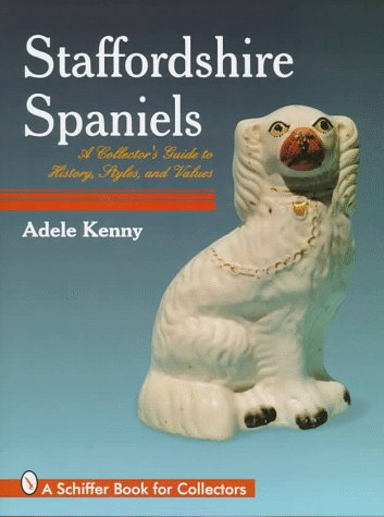Staffordshire Spaniels (Schiffer Book For Collectors)