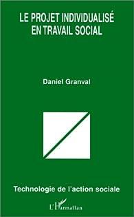 Projet individualisé en travail social par Daniel Granval