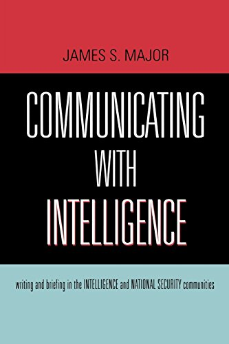 Communicating With Intelligence: Writing and Briefing in the Intelligence and National Security Communities (Security an