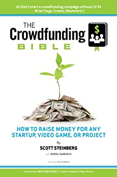 The Crowdfunding Bible: How to Raise Money for Any Startup, Video Game or Project by [Steinberg, Scott, DeMaria, Rusel]