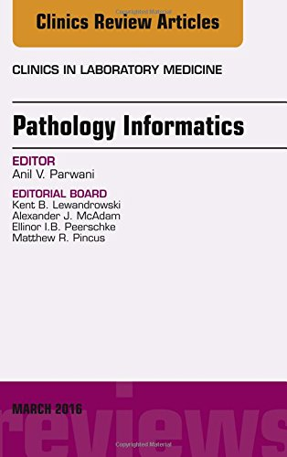 Pathology Informatics, An Issue of the Clinics in Laboratory Medicine, 1e (The Clinics: Internal Medicine) by Elsevier