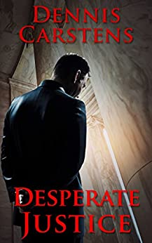 Desperate Justice (A Marc Kadella Legal Mystery Book 2) by [Carstens, Dennis]