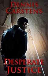 Desperate Justice (A Marc Kadella Legal Mystery Book 2)