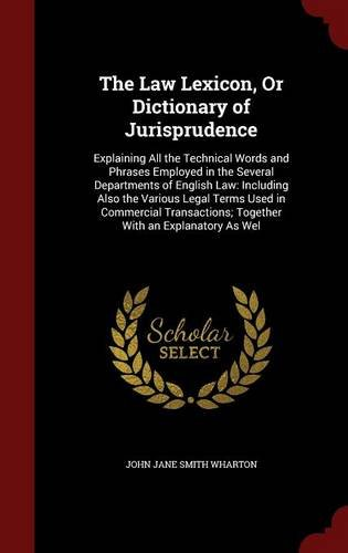 The Law Lexicon, Or Dictionary of Jurisprudence: Explaining All the Technical Words and Phrases Employed in the Several Departments of English Law: ... Together With an Explanatory As Wel ebook