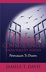 Permission to Dream: 12 Points to Discovering Your Life's Purpose and Recapturing Your Dreams (Voices of Consequences Enrichment Series) (Volume 2)