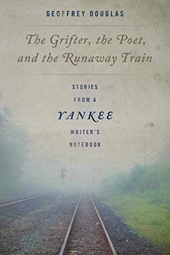 (The Grifter, the Poet, and the Runaway Train: Stories from a Yankee Writer's Notebook)