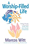 A Worship-Filled Life, Marcos Witt, 0884195430