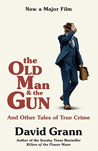 Book cover from The Old Man and the Gun: And Other Tales of True Crime by David Grann