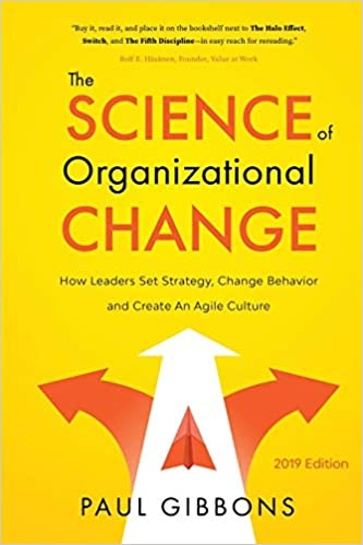 The Science of Organizational Change: How Leaders Set Strategy, Change Behavior, and Create an Agil