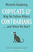 Copycats and Contrarians: Why We Follow Others… and When We Don't Front Cover