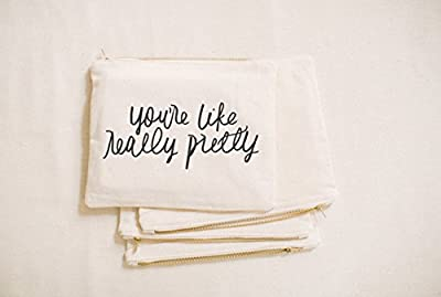 Cosmetic Bag - You're Like Really Pretty, make up, pencil case, clutch, wedding favor, present, bridesmaid gift, women's gift