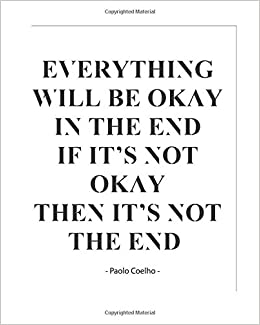 Everything Will Be Okay If Its Not Okay Then Its Not The End 8