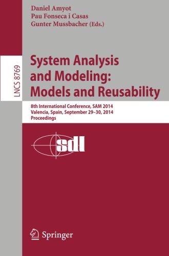 System Analysis and Modeling: Models and Reusability: 8th International Conference, SAM 2014, Valencia, Spain, September 29-30, 2014. Proceedings (Lecture Notes in Computer Science) by Springer