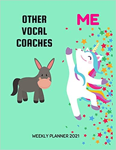 Large Diary Agenda Organizer .. Book With To Do List /& Calendar Views Unique /& Cool Present For Her Vocal Coaches Weekly Planner 2021: Funny Unicorn Gift Idea For A Vocal Coach For Women