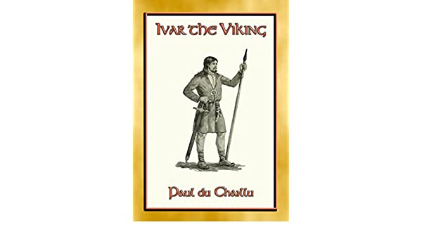 Amazon.com: IVAR THE VIKING - A Viking Saga: 4th C Nordic action and adventure eBook: Paul du Chaillu: Kindle Store
