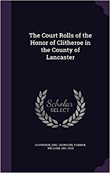 Book The Court Rolls of the Honor of Clitheroe in the County of Lancaster