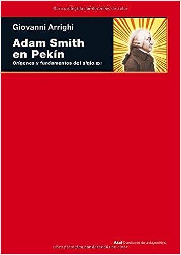 Adam Smith en Pekín (Cuestiones de antagonismo): Amazon.es: Giovanni Arrighi, Juan Mari Madariaga: Libros